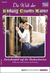 Die Welt der Hedwig Courths-Mahler 474 - Liebesroman - Zwischenfall auf der Hochzeitsreise