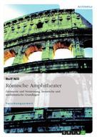 Rolf Nill: Römische Amphitheater: Geometrie und Vermessung, literarische und mathematische Grundlagen