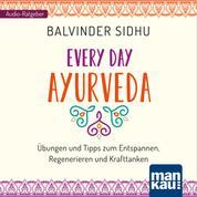 Every Day Ayurveda - Übungen und Tipps zum Entspannen, Regenerieren und Krafttanken