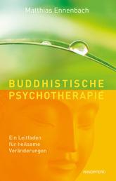 Buddhistische Psychotherapie - Ein Leitfaden für heilsame Veränderungen
