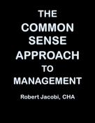 Robert Jacobi: The Common Sense Approach to Management