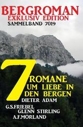 7 Heimat-Romane um Liebe in den Bergen: Bergroman Sammelband 7019