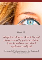 Claudia Ehle: Morgellons, Rosacea, Acne & Co. and Diseases caused by synthetic cellulose forms in medicine, nutritional supplements and foods