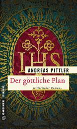 Der göttliche Plan - Historischer Roman