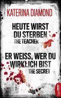Katerina Diamond: Heute wirst du sterben - The Teacher / Er weiß, wer du wirklich bist - The Secret