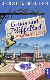 Enzian und Trüffeltod - Ein Bayern-Krimi