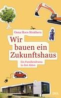 Oona Horx-Strathern: Wir bauen ein Zukunftshaus ★★★