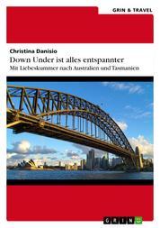Down Under ist alles entspannter - Mit Liebeskummer nach Australien und Tasmanien