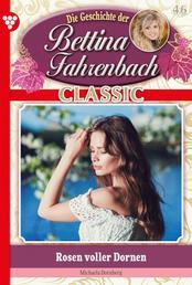 Bettina Fahrenbach Classic 46 – Liebesroman - Rosen voller Dornen