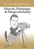 Jens Rübner: Filmvolk, Filmklappe & Filmgeschichte(n)
