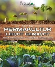 Permakultur leicht gemacht - Selbstversorgung im Einklang mit der Natur