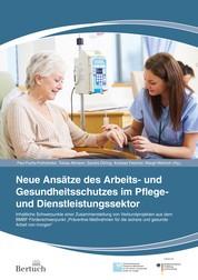 Neue Ansätze des Arbeits- und Gesundheitsschutzes im Pflege- und Dienstleistungssektor - Präventive Maßnahmen für die sichere und gesunde Arbeit von morgen