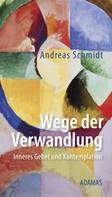 Andreas Schmidt: Wege der Verwandlung