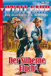 Wyatt Earp 126 – Western - Der Silberne Fluch