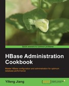 Yifeng Jiang: HBase Administration Cookbook