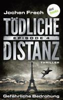Jochen Frech: TÖDLICHE DISTANZ - Episode 4: Gefährliche Bedrohung ★★★★