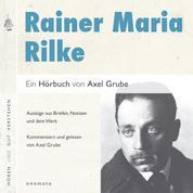 """Rainer Maria Rilke. Eine biografische Anthologie. - Die """"große Gebrauchsanweisung Gottes"""". Auszüge aus den Briefen und dem Werk, zusammengestellt und kommentiert von Axel Grube."""