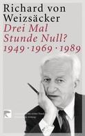 Richard von Weizsäcker: Drei Mal Stunde Null?