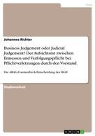 Johannes Richter: Business Judgement oder Judicial Judgement? Der Aufsichtsrat zwischen Ermessen und Verfolgungspflicht bei Pflichtverletzungen durch den Vorstand