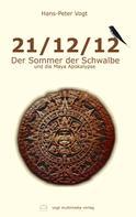 Hans-Peter Vogt: 21/12/12 - Der Sommer der Schwalbe und die Maya Apokalypse