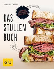 Das Stullenbuch - Liegt auf der Hand: Neue Brotideen zum Selbermachen und dick Auftragen