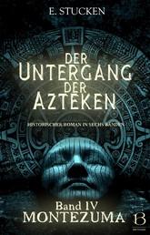 Der Untergang der Azteken. Band IV - Montezuma