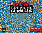WOW! – Optische Täuschungen - Spiele, Wissen und Experimente zum Selbermachen