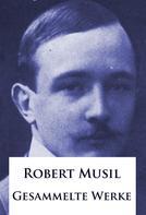 Robert Musil: Robert Musil - Gesammelte Werke