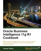 Cuneyt Yilmaz: Oracle Business Intelligence 11g R1 Cookbook