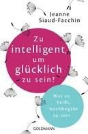 Jeanne Siaud-Facchin: Zu intelligent, um glücklich zu sein? ★★★★