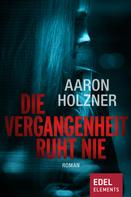Aaron Holzner: Die Vergangenheit ruht nie