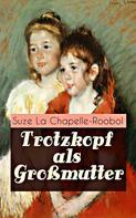 Suze La Chapelle-Roobol: Trotzkopf als Großmutter