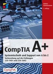 CompTIA A+ - Systemtechnik und Support von A bis Z Vorbereitung auf die Prüfungen #220-1001 und #220-1002