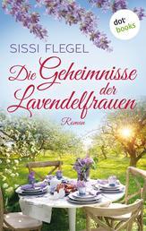 Die Geheimnisse der Lavendelfrauen - Roman