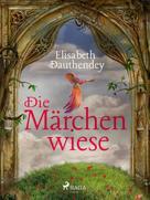 Elisabeth Dauthendey: Die Märchenwiese