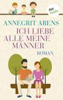 Annegrit Arens: Ich liebe alle meine Männer ★★★★