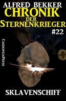 Alfred Bekker: Chronik der Sternenkrieger 22: Sklavenschiff (Science Fiction Abenteuer) ★★★★★