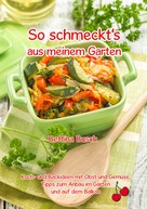Bettina Busch: So schmeckt's aus meinem Garten
