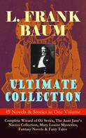 L. Frank Baum: L. FRANK BAUM Ultimate Collection - 49 Novels & Stories in One Volume: Complete Wizard of Oz Series, The Aunt Jane's Nieces Collection, Mary Louise Mysteries, Fantasy Novels & Fairy Tales