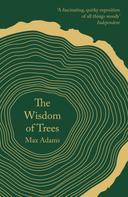 Max Adams: The Wisdom of Trees