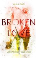 Ana L. Rain: Broken Love: Verhängnisvolle Nähe
