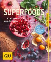 Superfoods - Kraftpakete aus der Natur