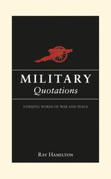 Military Quotations - Stirring Words of War and Peace