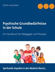 Psychische Grundbedürfnisse in der Schule - Ein Handbuch für Pädagogik und Therapie
