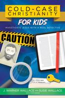 J. Warner Wallace: Cold-Case Christianity for Kids