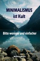 Marina Meyer: Minimalismus ist Kult...Bitte weniger und einfacher ★★★★
