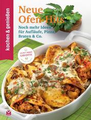 K&G - Neue Ofen-Hits - Noch mehr Ideen für Aufläufe, Pizza, Braten & Co.