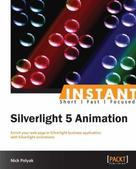Nick Polyak: Instant Silverlight 5 Animation