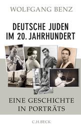 Deutsche Juden im 20. Jahrhundert - Eine Geschichte in Porträts