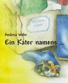 Andrea Wehr: Ein Kater namens ...